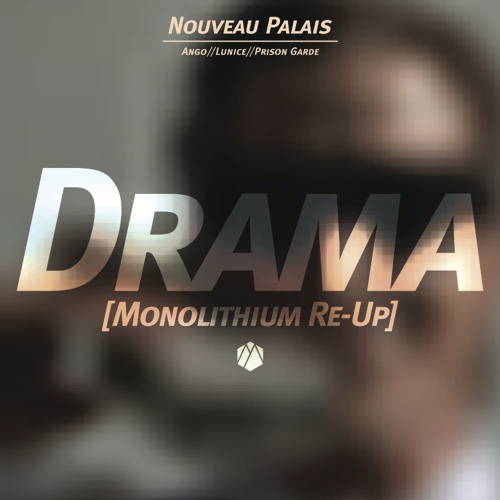 "Nouveau Palais ""Drama [Monolithium Re-Up]"""