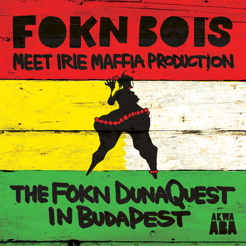 The FOKN DunaQuest In BudaPest- FOKN Bois Meet Irie Maffia Productions