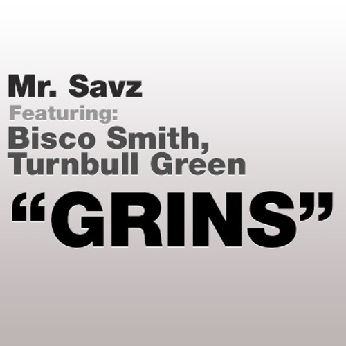 Mr. Savz Ft. Bisco Smith & Turnbull Green - Grins