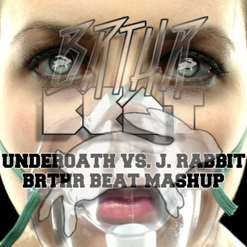 J. Rabbit Vs. Underoath (Brthr BEAT Mashup)