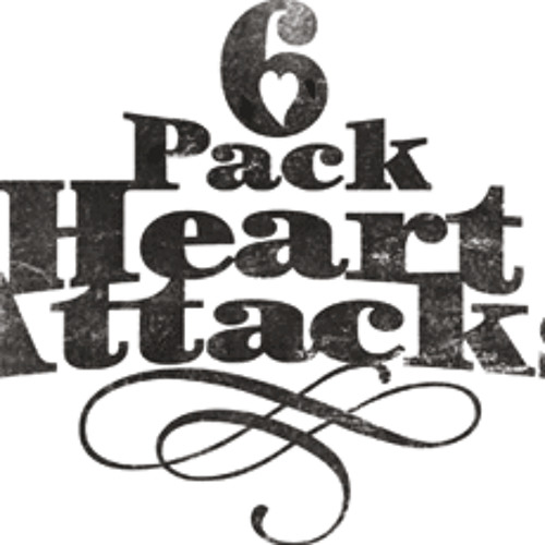 Six Pack Heart Attacks: It Don't Change A Thing