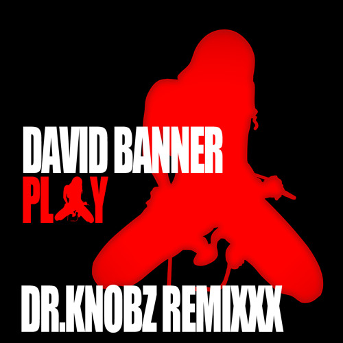 David Banner - Play (Dr.Knobz RemiXXX v1) (FREE 320)