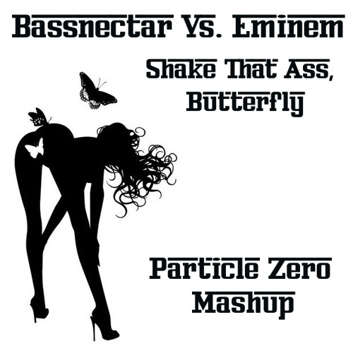Bassnectar Vs. Eminem - Shake That Ass, Butterfly (Particle Zero Mashup)(Free 320DL!)