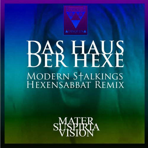Mater Suspiria Vision - Das Haus Der Hexe (Modern S†alkings Hexensabbat  Remix )