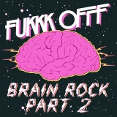Fukkk Offf - Brain Rock (Cyberpunkers Remix) Preview