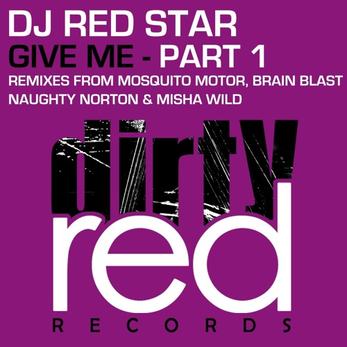 Dj Red Star - Give Me (Mosquito Motor RMX) [Preview] Dirty Red Records
