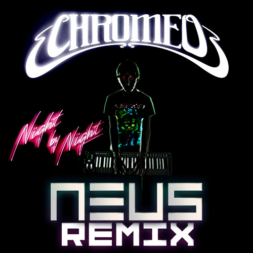 Chromeo - Night By Night (NEUS Remix)