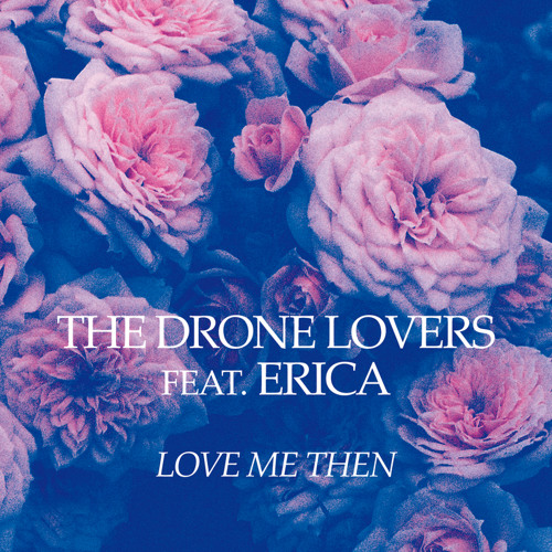 The Drone Lovers - Love Me Then (Hubert discjockey service Rmx)