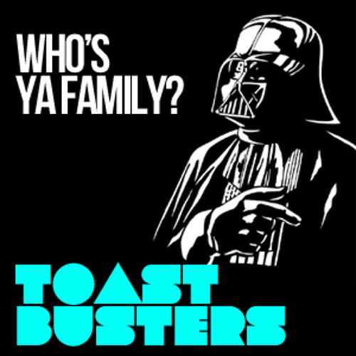 Toastbusters(Dj Trashtray feat. Dj Reebone) - Who's Ya Family