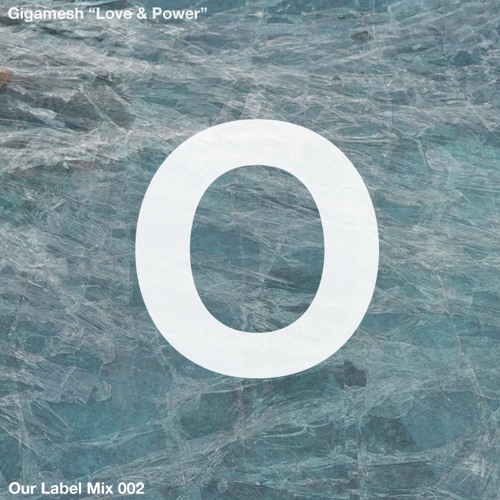 Gigamesh - Our Label Mix 002 - Love & Power
