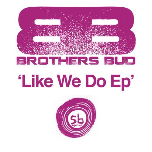 Brothers Bud - Like We do Ep - Sampler