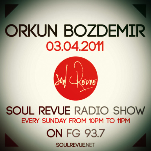 Orkun Bozdemir - FG Sunday Residents - 03.04.2011 - SOUL REVUE RADIO SHOW