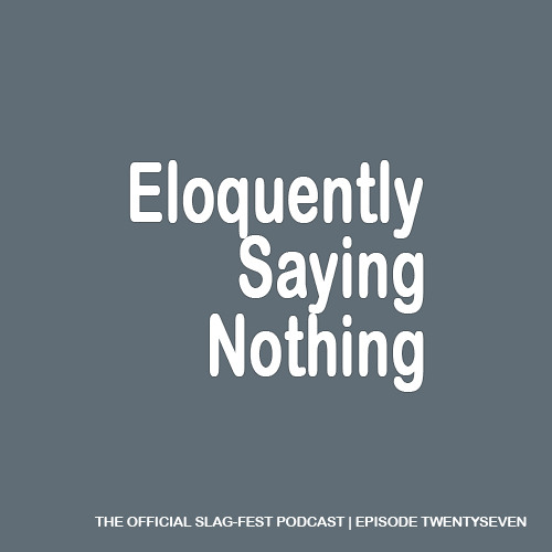 ESN027 : Eloquently Saying Nothing 027