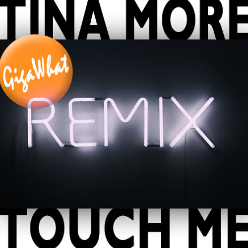 Tina Moore - Touch Me (GigaWhat Remix)