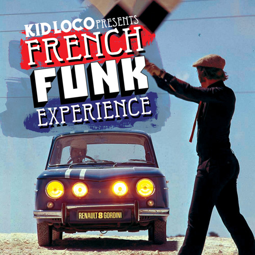 """Kid Loco presents """"Breakin' with the French Funk Experience"""""""