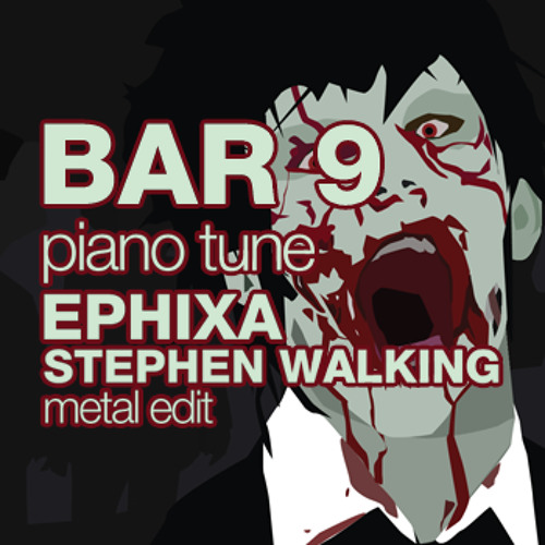 Bar9 - Piano Tune (Stephen Walking and Ephixa Metal Edit)