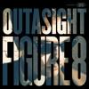 Outasight - Figure 8