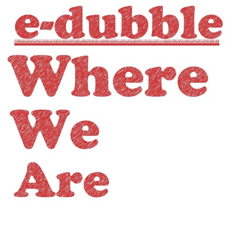 e-dubble - Where We Are