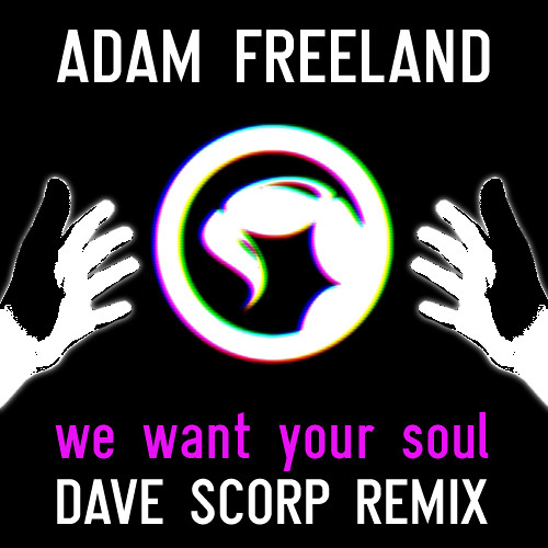 Adam Freeland - We Want Your Soul (Dave Scorp Remix)