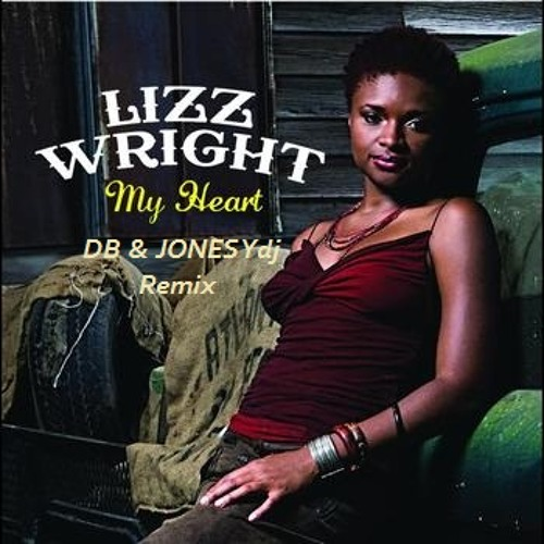 "Lizz Wright  ""My Heart"" (DB & JONESYdj Remix)"