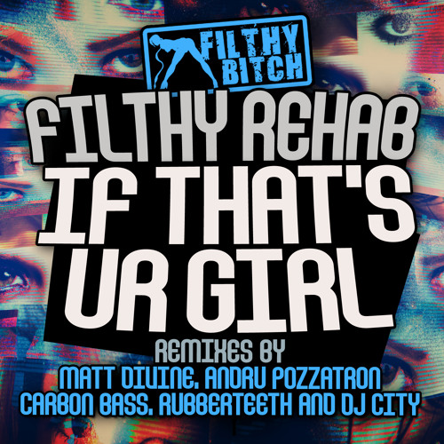 If that's your girl-Filthy rehab(DJ City's pimpin' IS EZ bitch-slap)<CLIP>***OUT NOW***