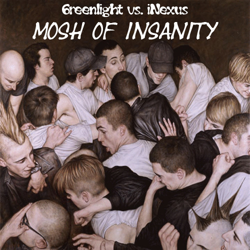 6reenlight vs iNexus - Mosh Of Insanity (6reenlight Mashup)