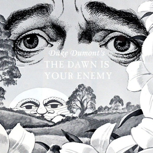 'The Dawn Is Your Enemy Mix' by Duke Dumont