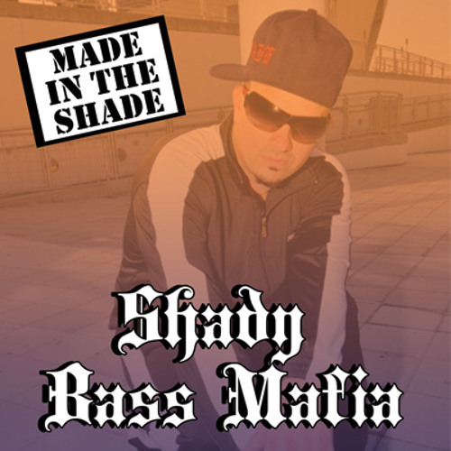 Shady Bass Mafia- MADE in the SHADE MIX