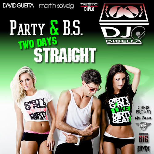 Party + B.S. Two Days Straight (DiBella Bootleg)
