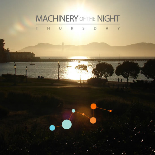 Machinery of the Night - Thursday
