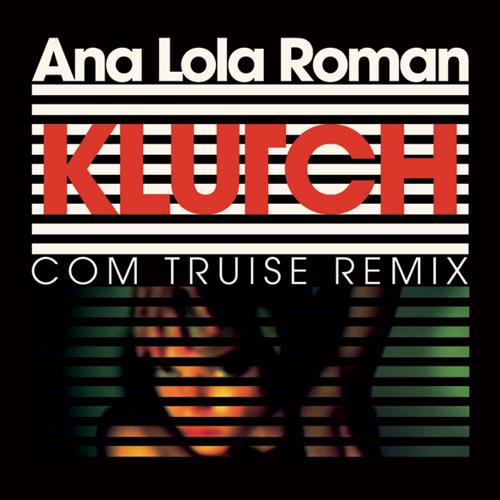 Ana Lola Roman - Klutch (Com Truise Remix)