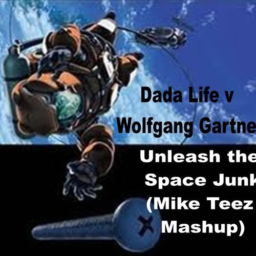 Dada Life v Wolfgang Gartner - Unleash the Space Junk (Mike Teez Mashup)