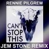 Can't Stop This  - Rennie Pilgrem (Jem Stone Remix) Free Download!!