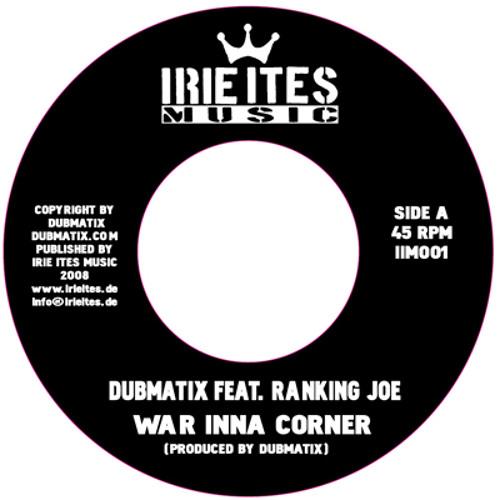 Irie Ites Music: Dubmatix feat. Ranking Joe - War Inna Corner