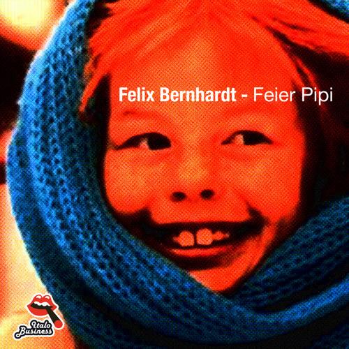 Felix Bernhardt - Feier Pipi (Original Mix)