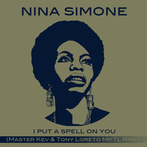Edit Nina Simone - I put a spell on you (Master Kev & Tony Loreto MKTL Vocal Mix)