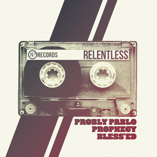Relentless (feat Prophecy, Probly Pablo, & Bless'Ed)