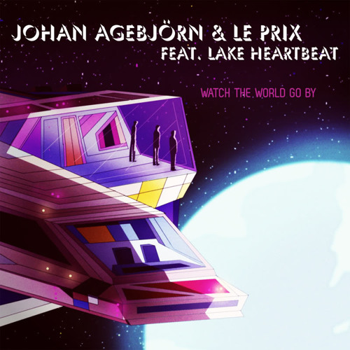 Johan Agebjörn & Le Prix feat. Lake Heartbeat - Watch The World Go By (Skatebård Extended Remix)