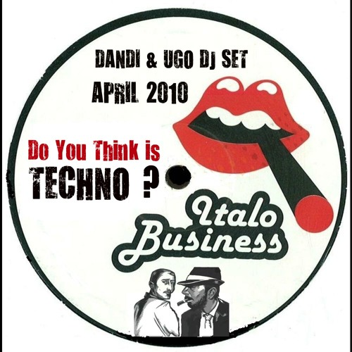 FREE DOWNLOAD Dandi & Ugo dj set - Do You Think is TECHNO ?  - 04 2011 Italo Business podcast