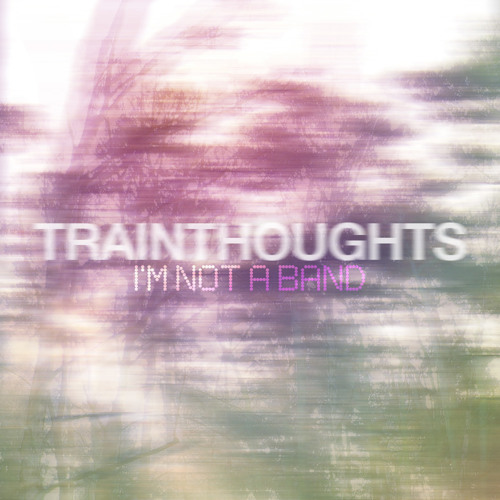 I'm not a Band - Trainthoughts (Orignial Version)