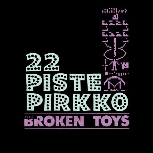 22-Pistepirkko - Broken Toys