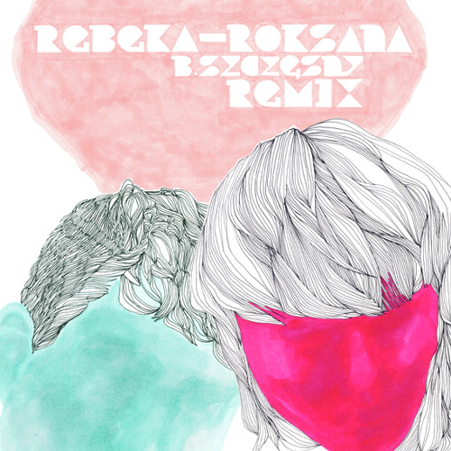 Rebeka - Roksana (b szczesny remix)