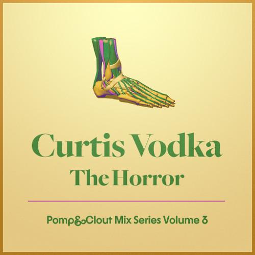 Pomp&Clout Mix Series Volume 3: Curtis Vodka - The Horror