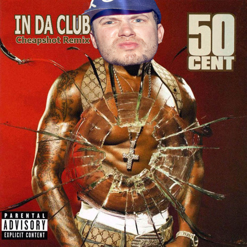 50 Cent - In Da Club (Cheapshot Remix)