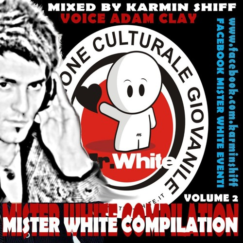 Mister White Compilation Vol. 2 - Mixed by Karmin Shiff - Voice by Adam Clay