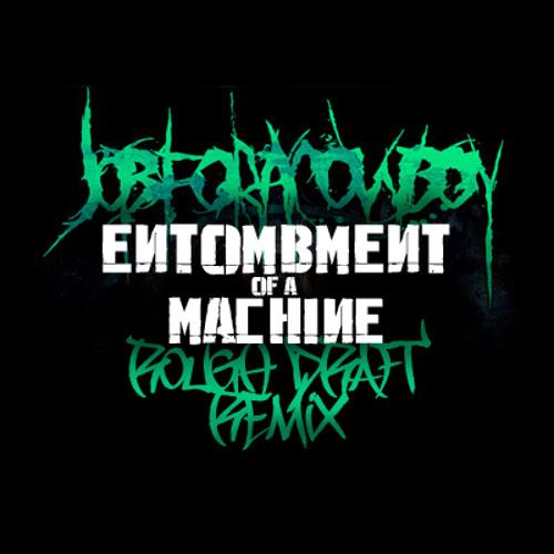 Job For A Cowboy - Entombment Of A Machine (Rough Draft Bootleg)