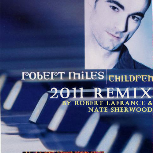 Children (2011 Remix by Robert LaFrance and Nate Sherwood) by Robert Miles