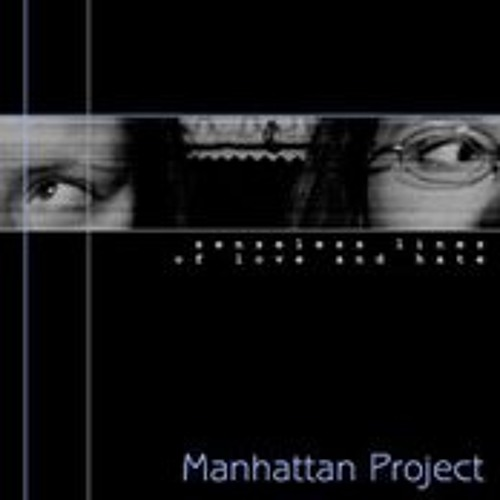 Manhattan Project | Senseless Lines of Love and Hate