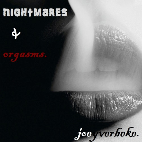 nightmares and orgasms.