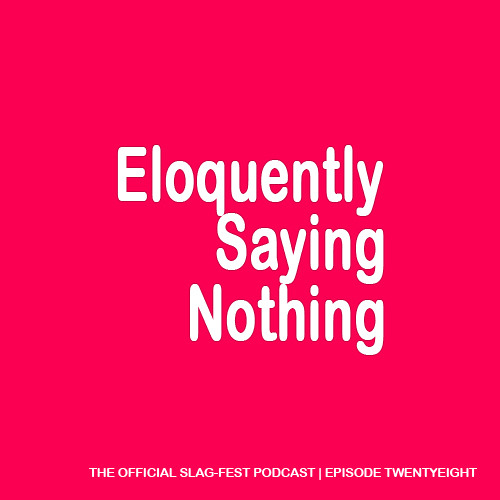 ESN028 : Eloquently Saying Nothing 028